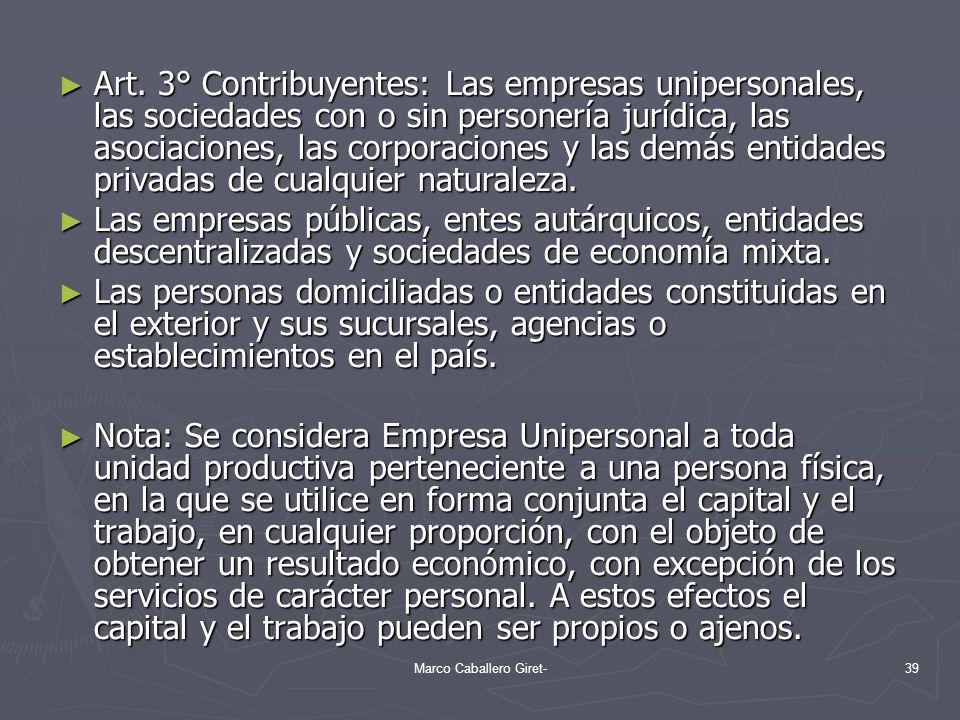 Art. 3° Contribuyentes: Las empresas unipersonales, las sociedades con o sin personería jurídica, las asociaciones, las corporaciones y las demás enti