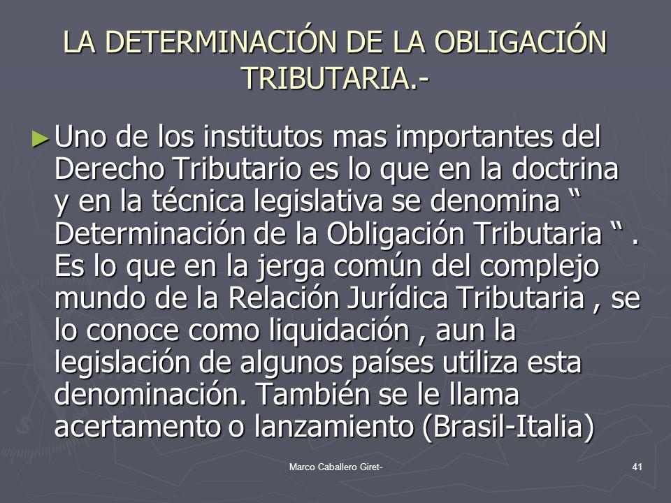 LA DETERMINACIÓN DE LA OBLIGACIÓN TRIBUTARIA.- Uno de los institutos mas importantes del Derecho Tributario es lo que en la doctrina y en la técnica l