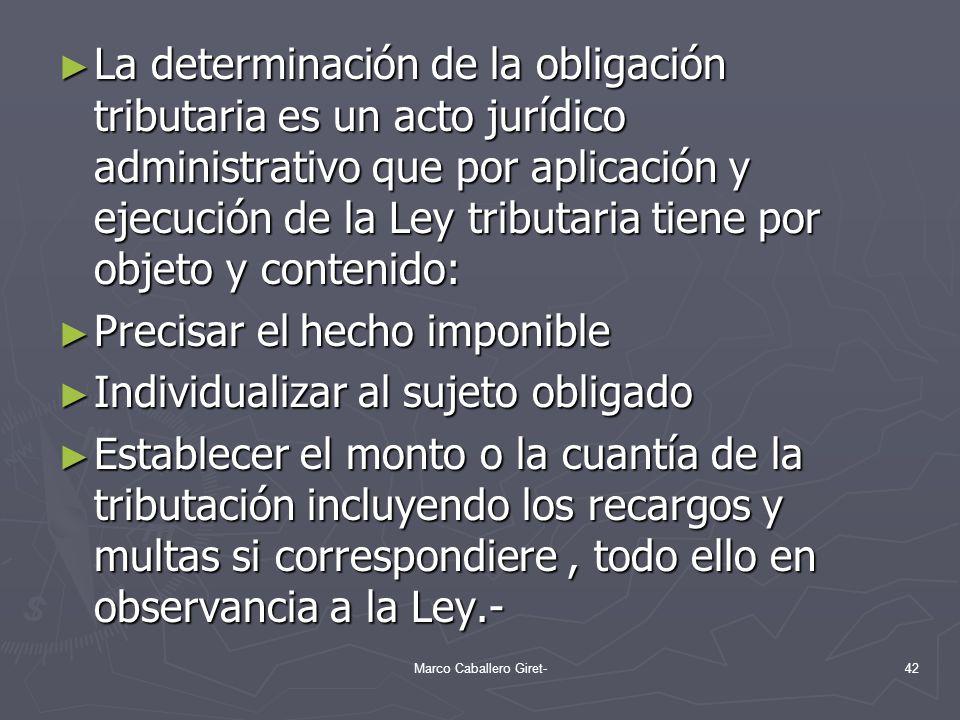 La determinación de la obligación tributaria es un acto jurídico administrativo que por aplicación y ejecución de la Ley tributaria tiene por objeto y