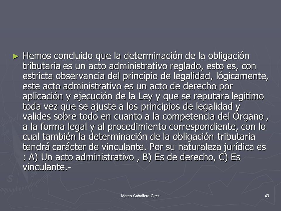 Hemos concluido que la determinación de la obligación tributaria es un acto administrativo reglado, esto es, con estricta observancia del principio de