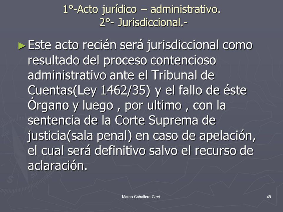 1°-Acto jurídico – administrativo. 2°- Jurisdiccional.- Este acto recién será jurisdiccional como resultado del proceso contencioso administrativo ant