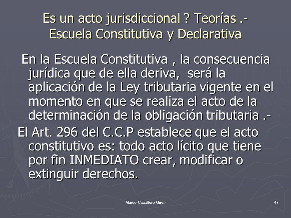 Es un acto jurisdiccional ? Teorías.- Escuela Constitutiva y Declarativa En la Escuela Constitutiva, la consecuencia jurídica que de ella deriva, será