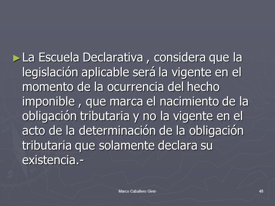 La Escuela Declarativa, considera que la legislación aplicable será la vigente en el momento de la ocurrencia del hecho imponible, que marca el nacimi