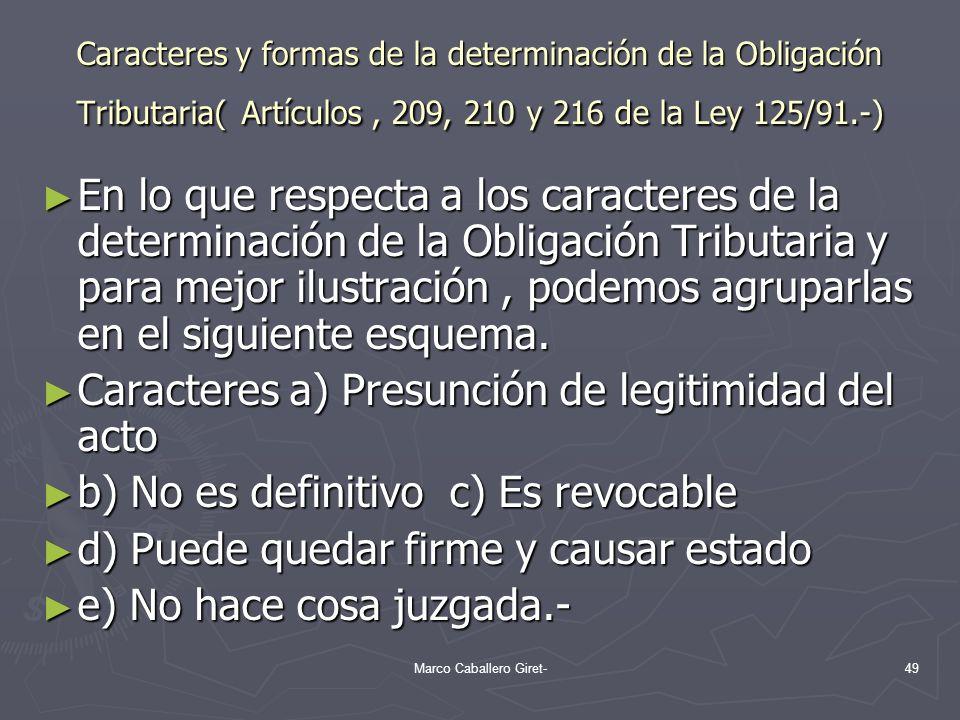 Caracteres y formas de la determinación de la Obligación Tributaria( Artículos, 209, 210 y 216 de la Ley 125/91.-) En lo que respecta a los caracteres
