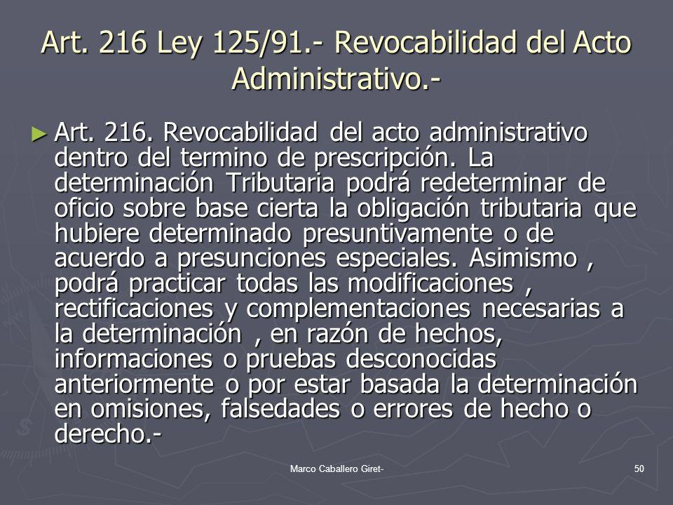 Art. 216 Ley 125/91.- Revocabilidad del Acto Administrativo.- Art. 216. Revocabilidad del acto administrativo dentro del termino de prescripción. La d