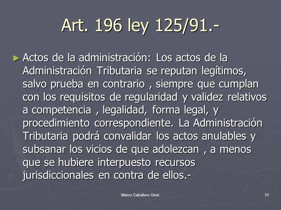 Art. 196 ley 125/91.- Actos de la administración: Los actos de la Administración Tributaria se reputan legítimos, salvo prueba en contrario, siempre q