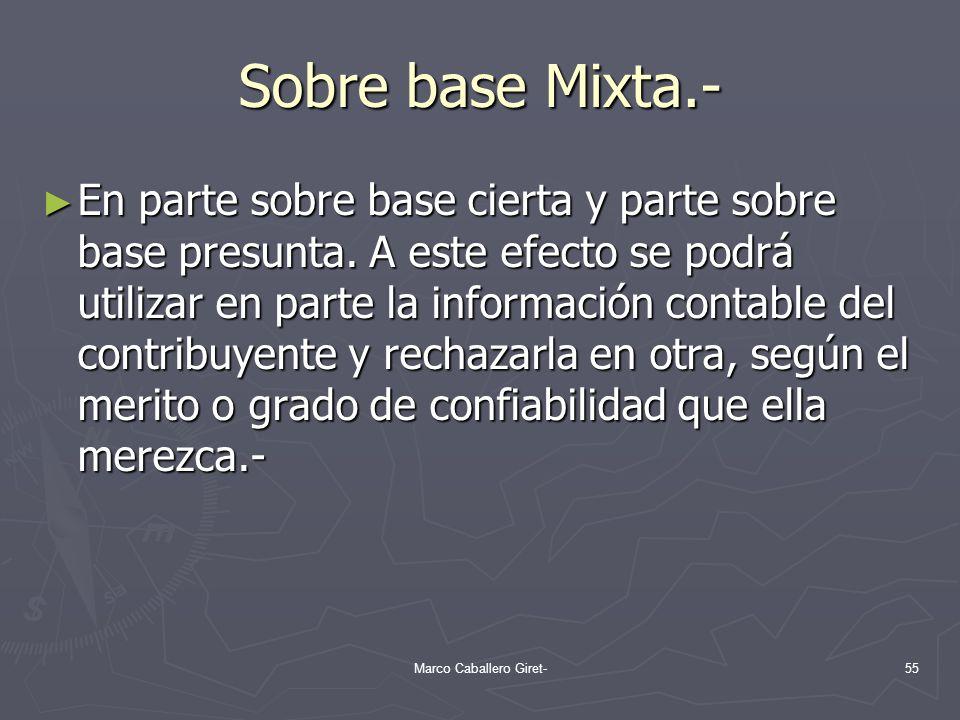 Sobre base Mixta.- En parte sobre base cierta y parte sobre base presunta. A este efecto se podrá utilizar en parte la información contable del contri