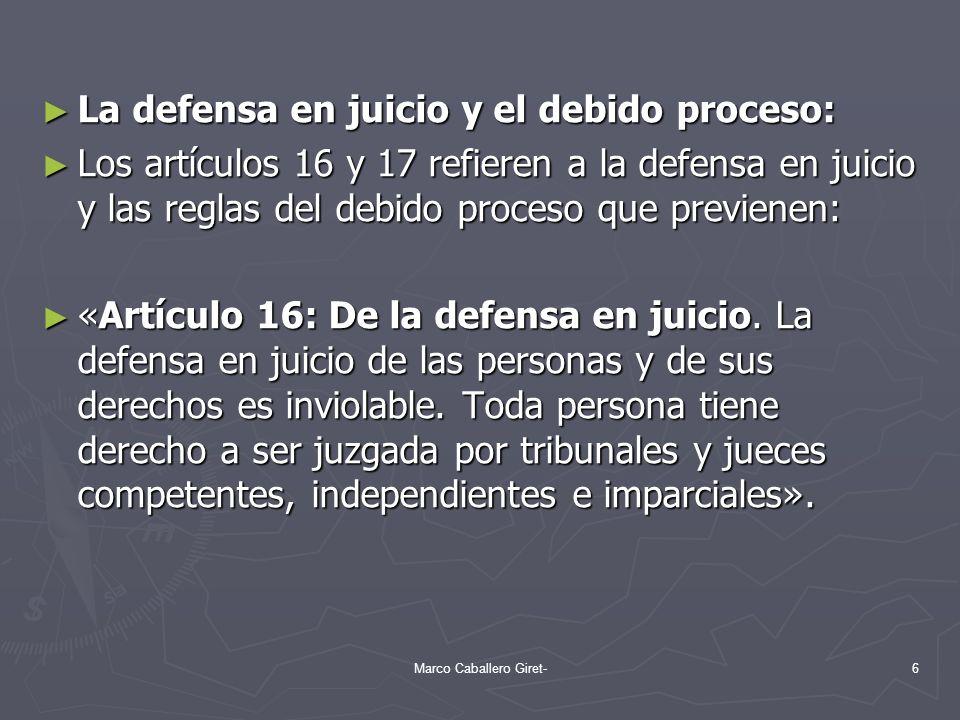 La defensa en juicio y el debido proceso: La defensa en juicio y el debido proceso: Los artículos 16 y 17 refieren a la defensa en juicio y las reglas
