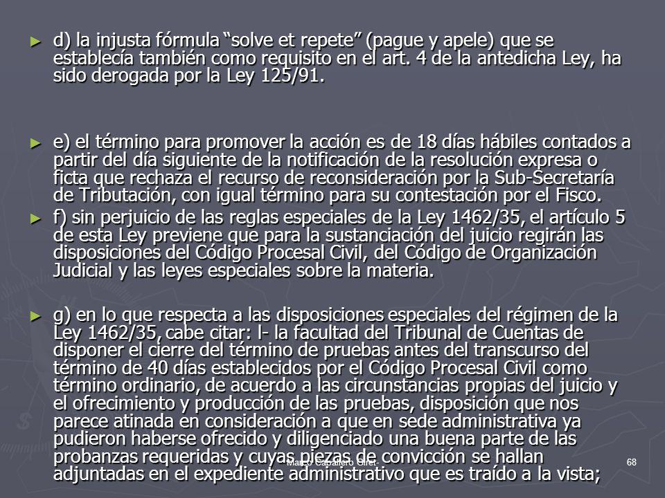 d) la injusta fórmula solve et repete (pague y apele) que se establecía también como requisito en el art. 4 de la antedicha Ley, ha sido derogada por