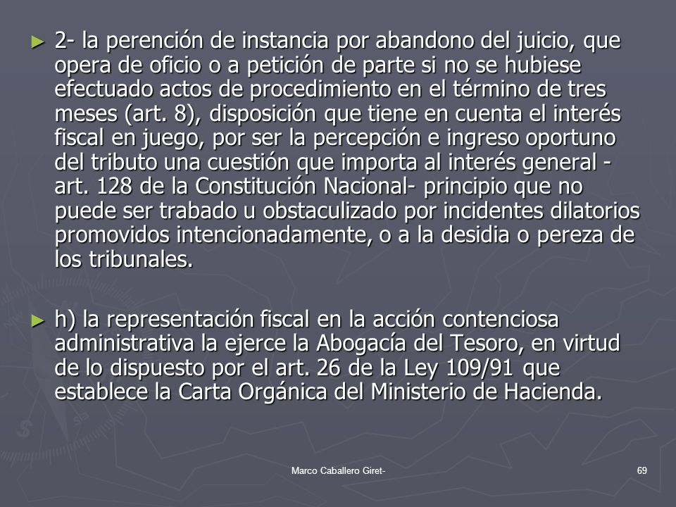 2- la perención de instancia por abandono del juicio, que opera de oficio o a petición de parte si no se hubiese efectuado actos de procedimiento en e