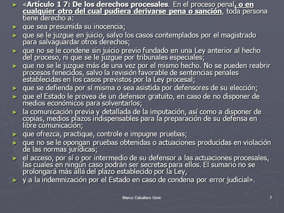 «Artículo 1 7: De los derechos procesales. En el proceso penal, o en cualquier otro del cual pudiera derivarse pena o sanción, toda persona tiene dere