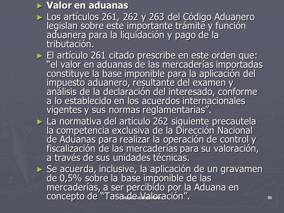Valor en aduanas Valor en aduanas Los artículos 261, 262 y 263 del Código Aduanero legislan sobre este importante trámite y función aduanera para la l