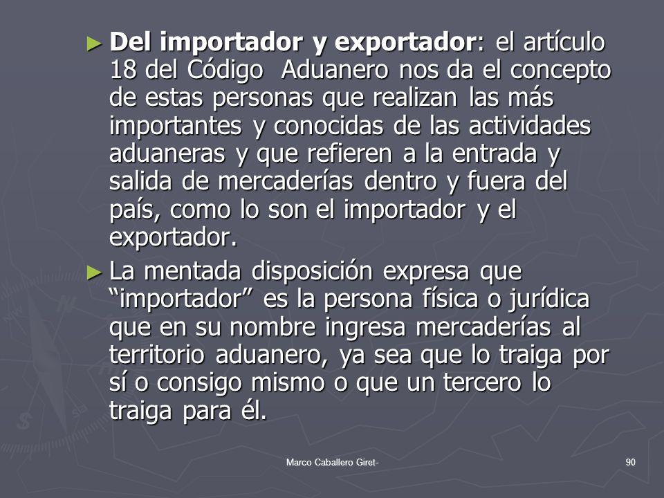 Del importador y exportador: el artículo 18 del Código Aduanero nos da el concepto de estas personas que realizan las más importantes y conocidas de l