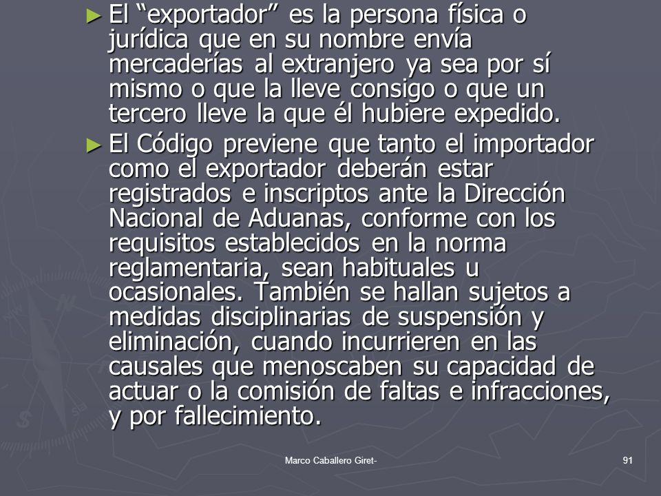 El exportador es la persona física o jurídica que en su nombre envía mercaderías al extranjero ya sea por sí mismo o que la lleve consigo o que un ter