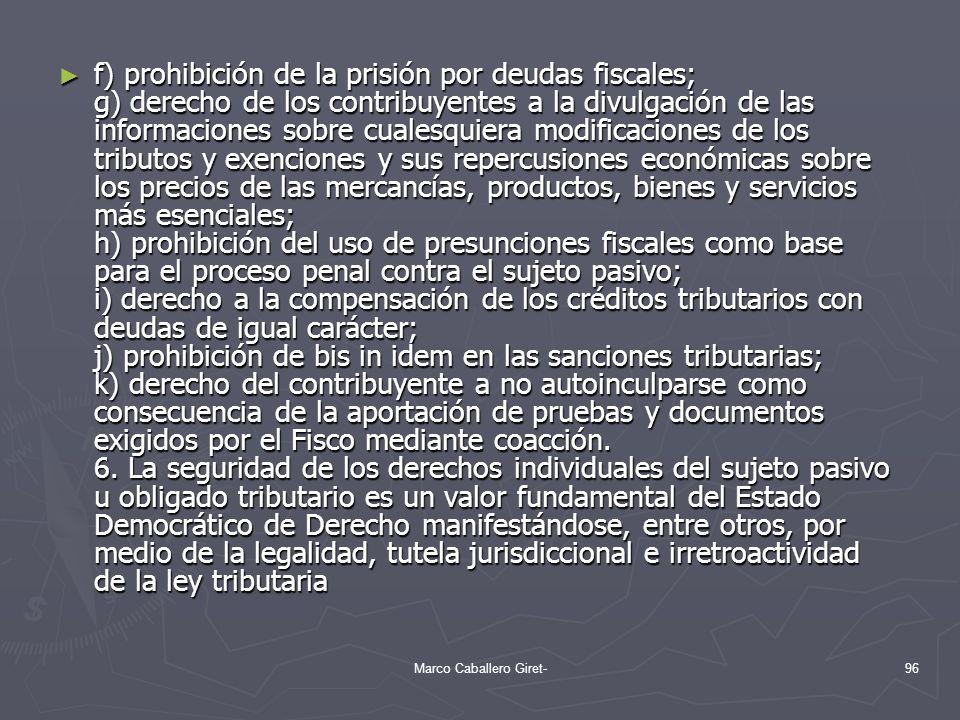 f) prohibición de la prisión por deudas fiscales; g) derecho de los contribuyentes a la divulgación de las informaciones sobre cualesquiera modificaci