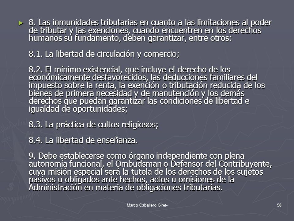 8. Las inmunidades tributarias en cuanto a las limitaciones al poder de tributar y las exenciones, cuando encuentren en los derechos humanos su fundam