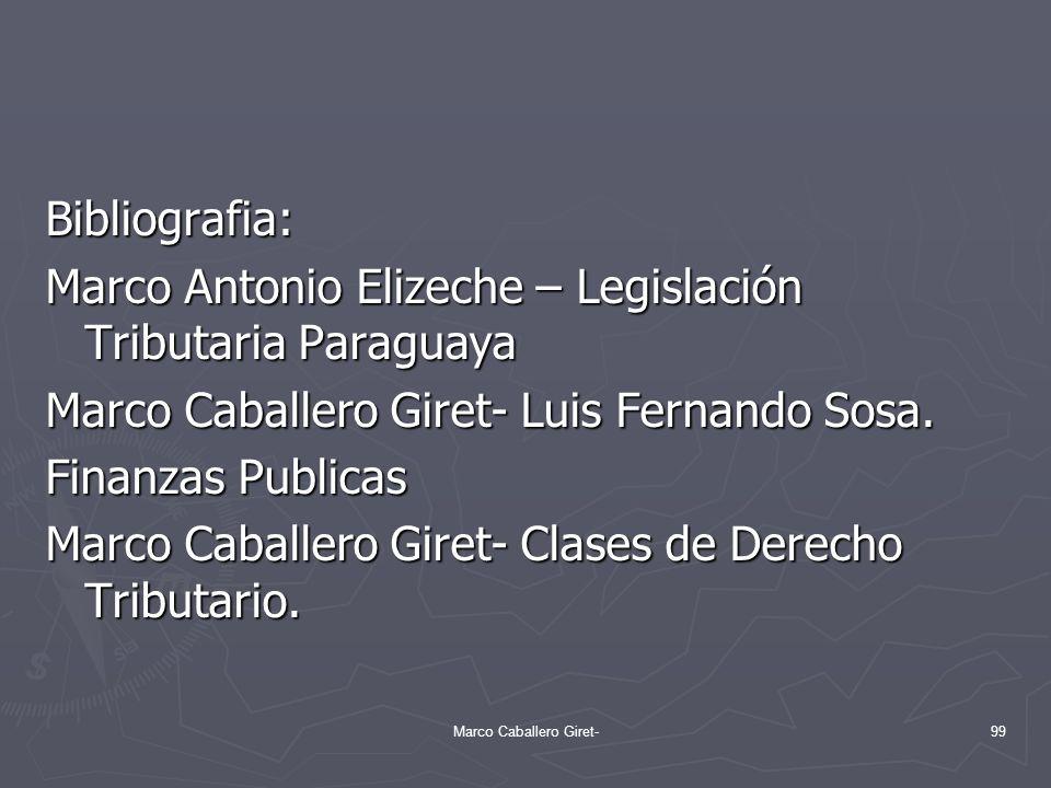 Bibliografia: Marco Antonio Elizeche – Legislación Tributaria Paraguaya Marco Caballero Giret- Luis Fernando Sosa. Finanzas Publicas Marco Caballero G