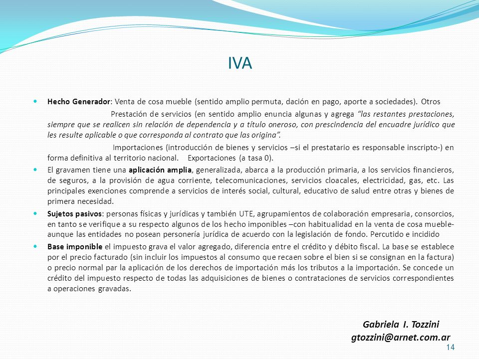 IVA Hecho Generador: Venta de cosa mueble (sentido amplio permuta, dación en pago, aporte a sociedades). Otros Prestación de servicios (en sentido amp