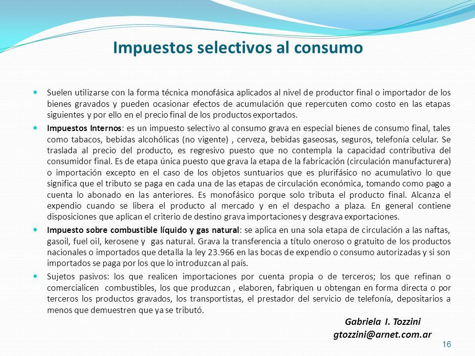 Impuestos selectivos al consumo Suelen utilizarse con la forma técnica monofásica aplicados al nivel de productor final o importador de los bienes gra