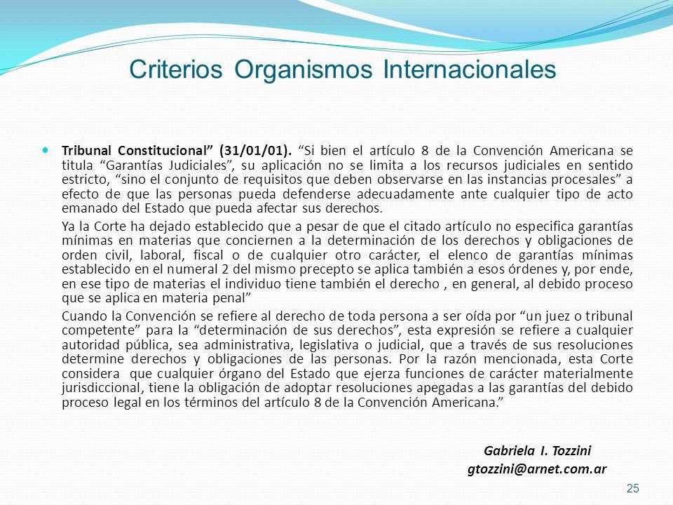 Criterios Organismos Internacionales Tribunal Constitucional (31/01/01). Si bien el artículo 8 de la Convención Americana se titula Garantías Judicial