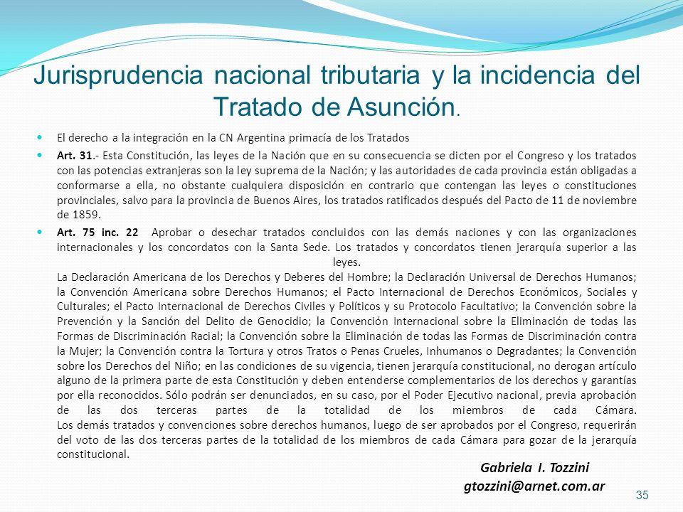Jurisprudencia nacional tributaria y la incidencia del Tratado de Asunción. El derecho a la integración en la CN Argentina primacía de los Tratados Ar