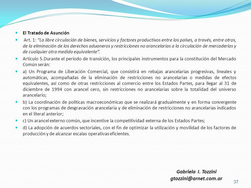 El Tratado de Asunción Art. 1: La libre circulación de bienes, servicios y factores productivos entre los países, a través, entre otros, de la elimina