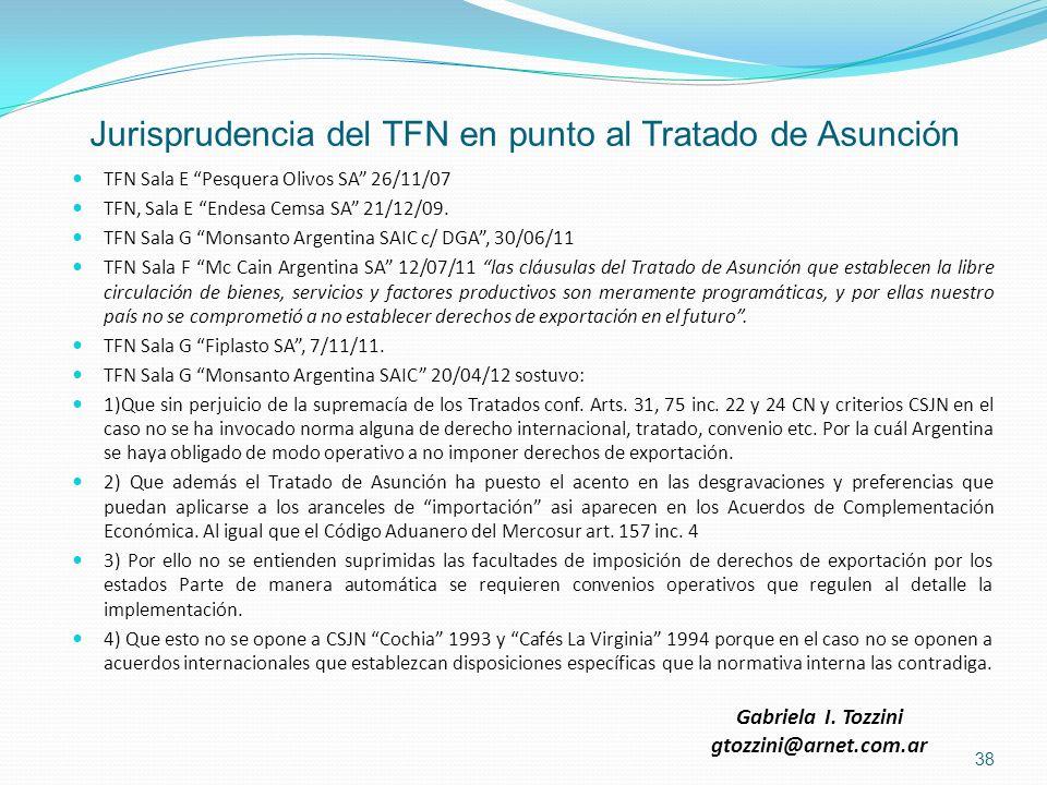 Jurisprudencia del TFN en punto al Tratado de Asunción TFN Sala E Pesquera Olivos SA 26/11/07 TFN, Sala E Endesa Cemsa SA 21/12/09. TFN Sala G Monsant