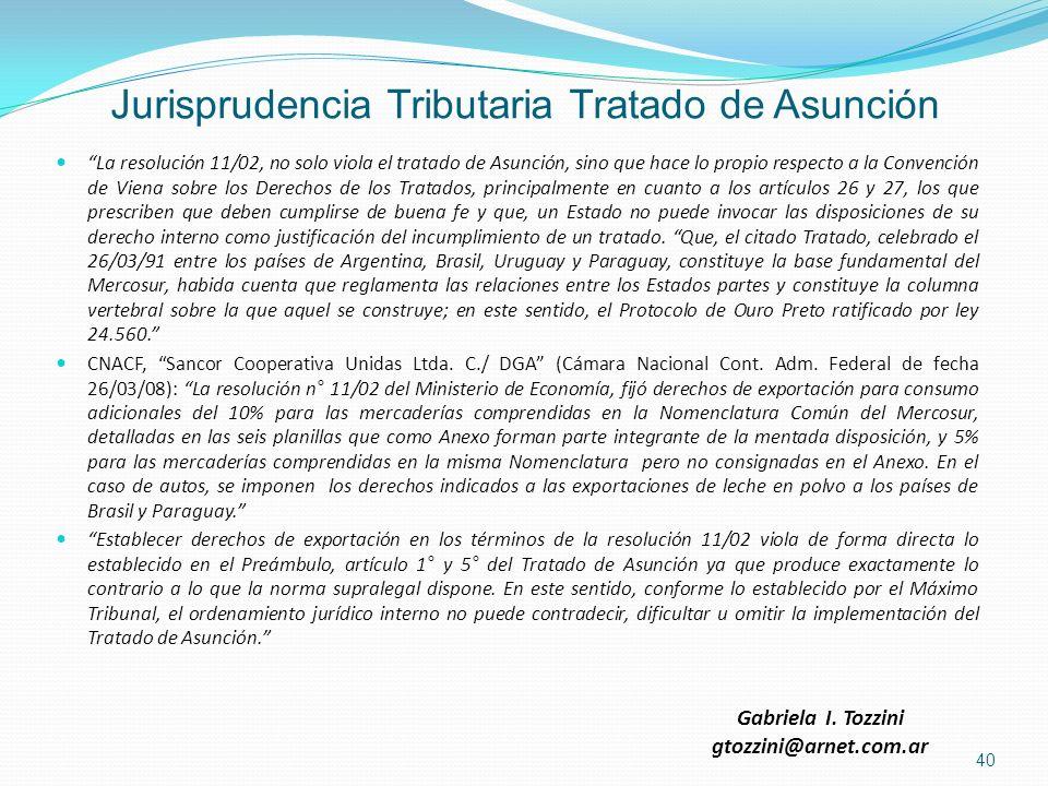 Jurisprudencia Tributaria Tratado de Asunción La resolución 11/02, no solo viola el tratado de Asunción, sino que hace lo propio respecto a la Convenc