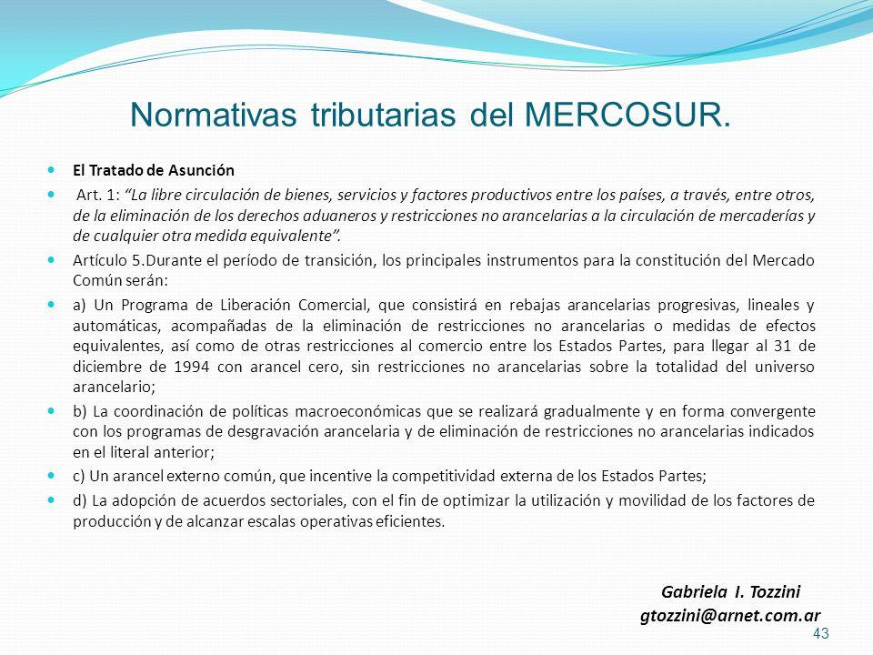 Normativas tributarias del MERCOSUR. El Tratado de Asunción Art. 1: La libre circulación de bienes, servicios y factores productivos entre los países,