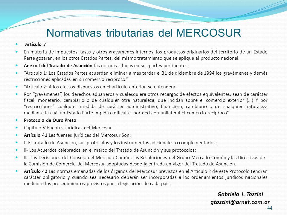 Normativas tributarias del MERCOSUR Artículo 7 En materia de impuestos, tasas y otros gravámenes internos, los productos originarios del territorio de