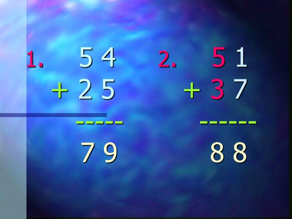 1. 5 4 2. 5 1 + 2 5 + 3 7 ----- ------ 7 9 8 7 9 8