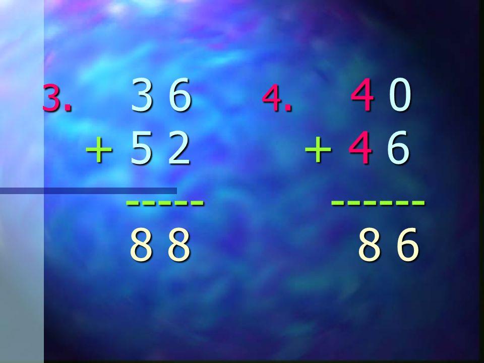 3. 3 6 4. 4 0 + 5 2 + 4 6 ----- ------ 8 8 6 8 8 6