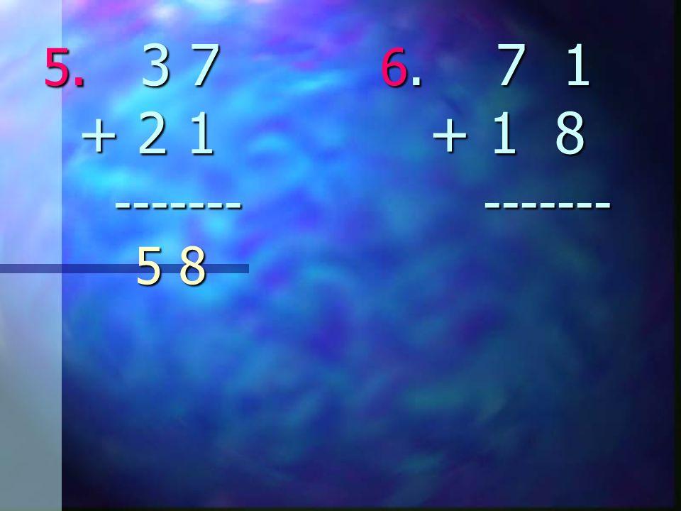 5. 3 7 6. 7 1 + 2 1 + 1 8 ------- ------- 7. 2 0 8.