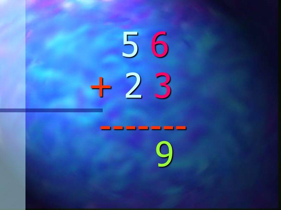 5 6 + 2 3 ------- 5 6 + 2 3 -------