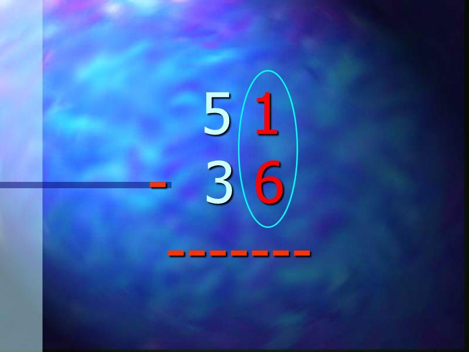 5 1 - 3 6 ------- 5 1 - 3 6 -------
