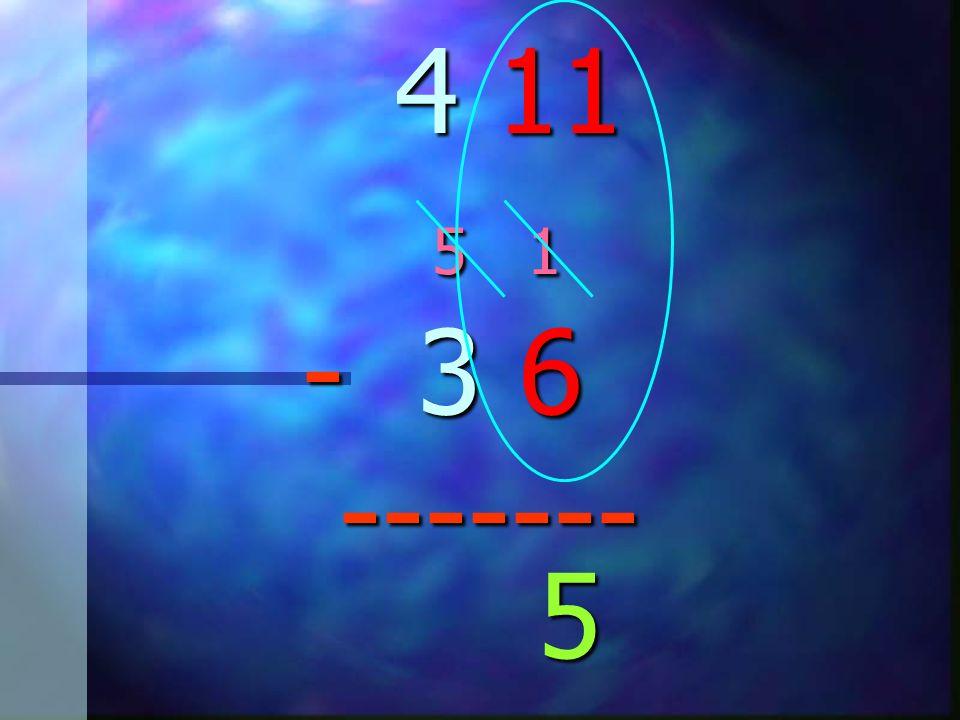 4 11 5 1 - 3 6 ------- 4 11 5 1 - 3 6 -------