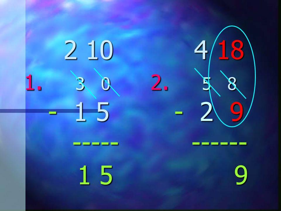 2 10 4 18 1. 3 0 2. 5 8 - 1 5 - 2 9 ----- ------ 2 10 4 18 1. 3 0 2. 5 8 - 1 5 - 2 9 ----- ------ 1 5 1 5