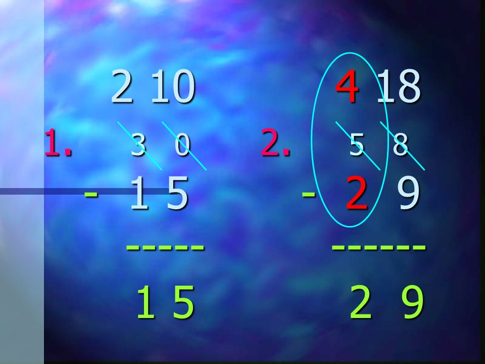 2 10 4 18 1. 3 0 2. 5 8 - 1 5 - 2 9 ----- ------ 2 10 4 18 1. 3 0 2. 5 8 - 1 5 - 2 9 ----- ------ 1 5 9 1 5 9