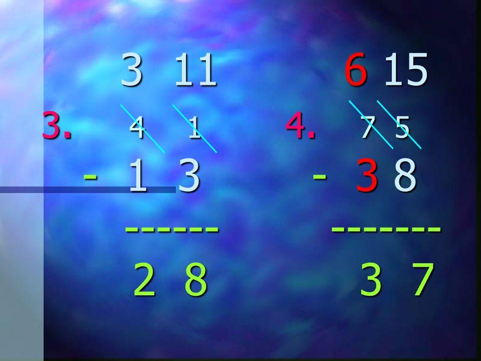 3 11 6 15 3. 4 1 4. 7 5 - 1 3 - 3 8 ------ ------- 3 11 6 15 3.