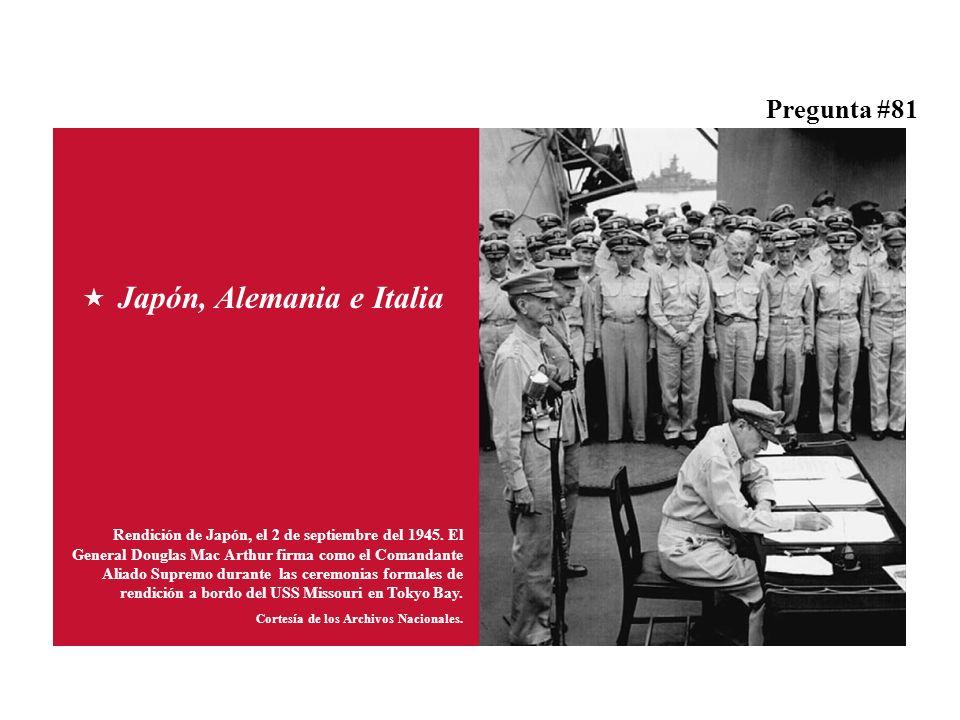 Pregunta #81 Japón, Alemania e Italia Rendición de Japón, el 2 de septiembre del 1945.