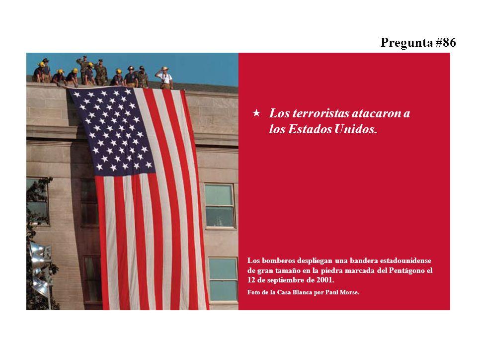 Pregunta #86 Los terroristas atacaron a los Estados Unidos.