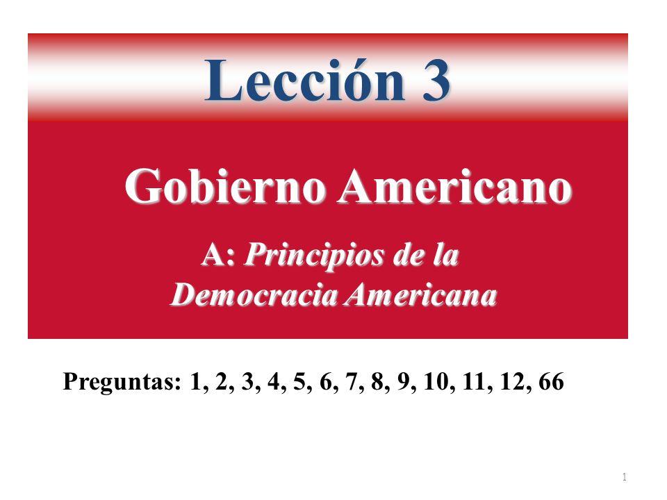 Lección 3 1 A: Principios de la Democracia Americana Gobierno Americano Preguntas: 1, 2, 3, 4, 5, 6, 7, 8, 9, 10, 11, 12, 66