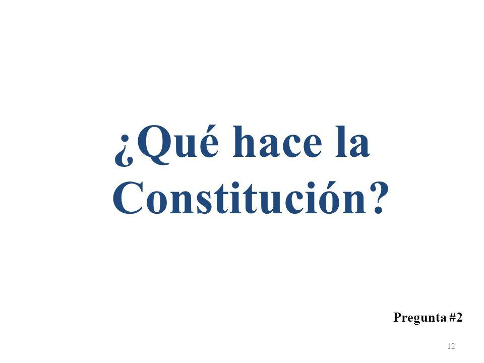 ¿Qué hace la Constitución? Pregunta #2 12