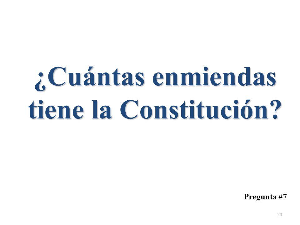 ¿Cuántas enmiendas tiene la Constitución? Pregunta #7 20