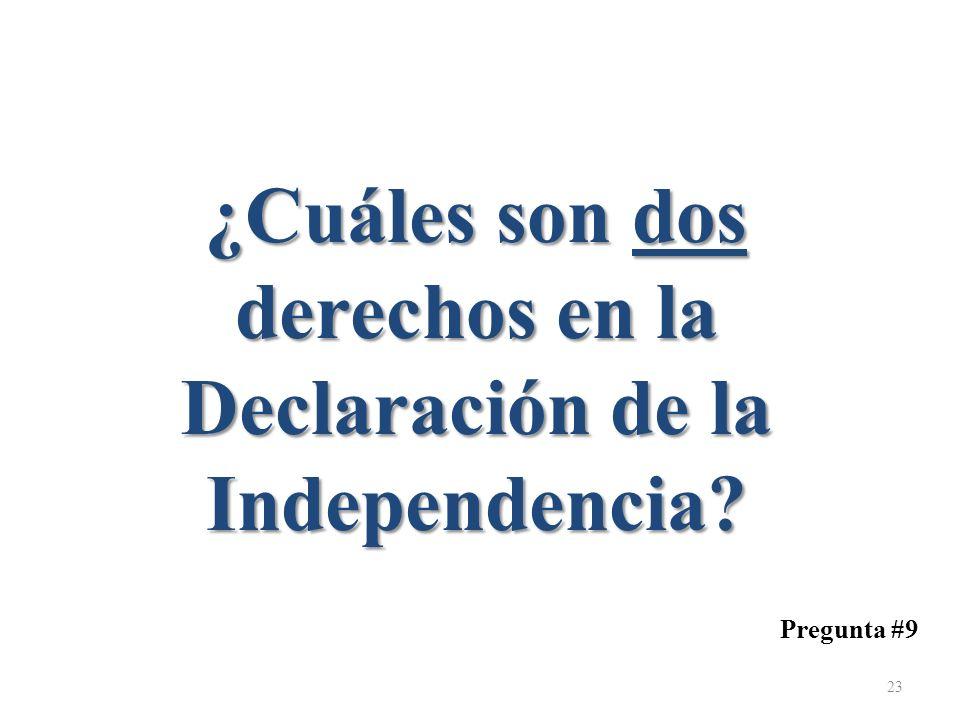 Pregunta #9 ¿Cuáles son dos derechos en la Declaración de la Independencia? 23