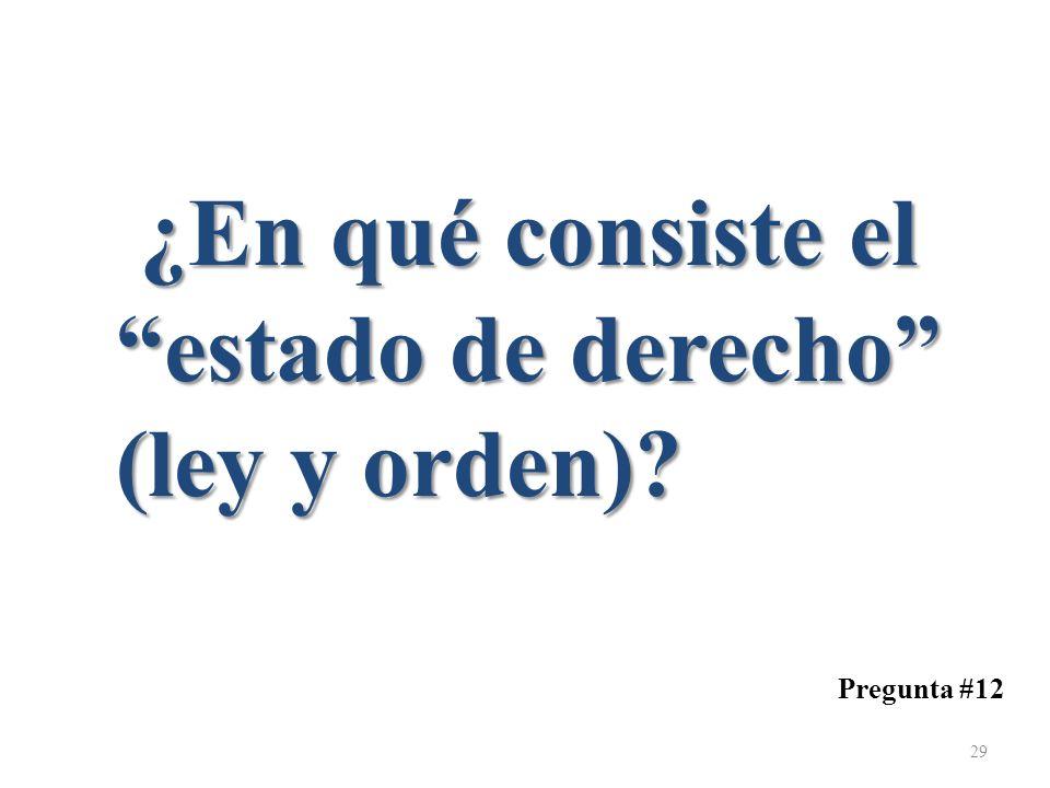 Pregunta #12 ¿En qué consiste el estado de derecho (ley y orden)? ¿En qué consiste el estado de derecho (ley y orden)? 29
