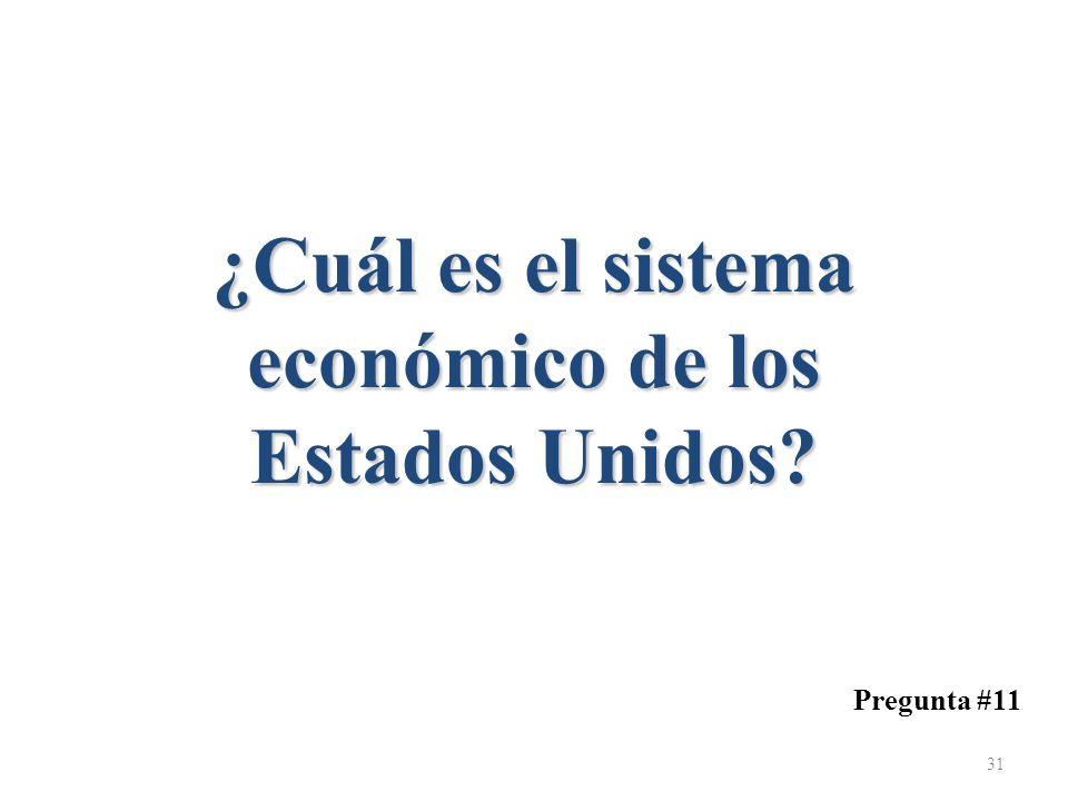 ¿Cuál es el sistema económico de los Estados Unidos? Pregunta #11 31