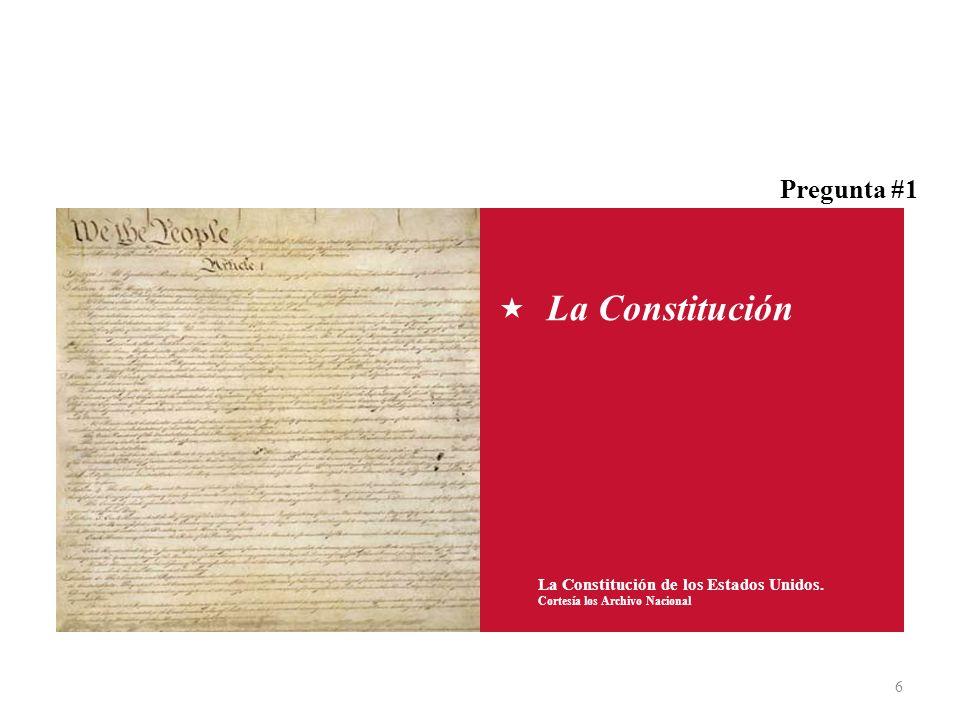 6 La Constitución de los Estados Unidos. Cortesía los Archivo Nacional La Constitución Pregunta #1