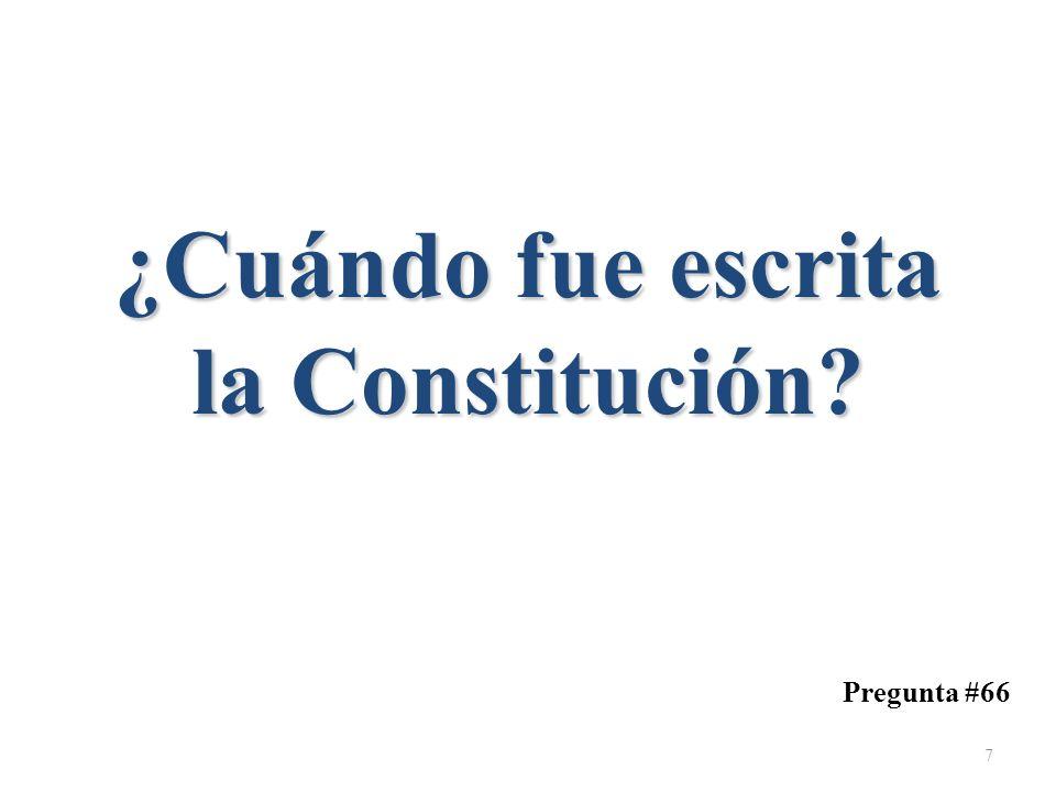 ¿Cuándo fue escrita la Constitución? Pregunta #66 7