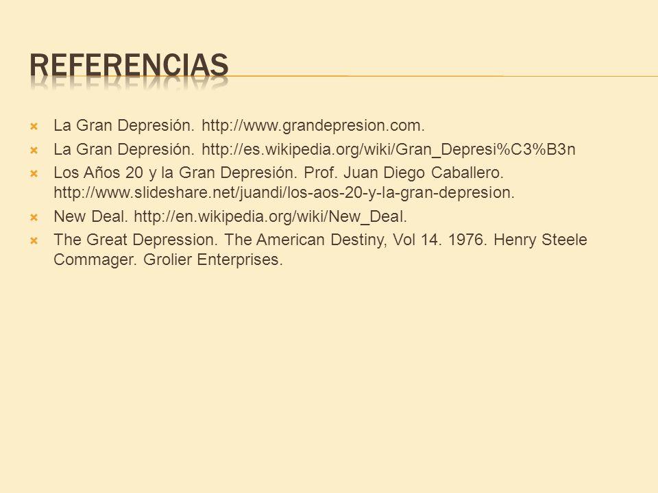 La Gran Depresión. http://www.grandepresion.com. La Gran Depresión. http://es.wikipedia.org/wiki/Gran_Depresi%C3%B3n Los Años 20 y la Gran Depresión.